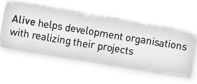 Alive helps development organisations with realising their project